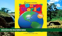READ FULL  National Geographic Our World, Updated Edition: A Child s First Picture Atlas (Science