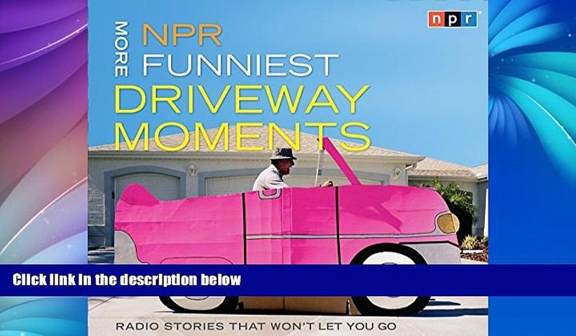 FREE DOWNLOAD  NPR More Funniest Driveway Moments: Radio Stories that Won t Let You Go READ ONLINE