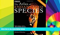 READ FULL  Atlas Set: The Atlas of Endangered Species (The Earthscan Atlas Series) (Volume 8)