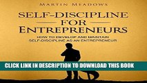 [EBOOK] DOWNLOAD Self-Discipline for Entrepreneurs: How to Develop and Maintain Self-Discipline as
