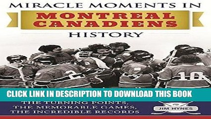 [PDF] Miracle Moments in Montreal Canadiens History: The Turning Points, The Memorable Games, The