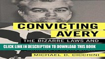 "[PDF] Convicting Avery: The Bizarre Laws and Broken System behind ""Making a Murderer"" Popular Online"