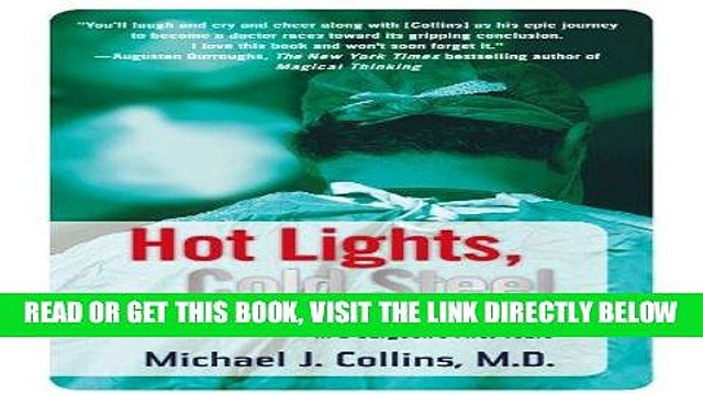 [FREE] EBOOK Hot Lights, Cold Steel: Life, Death and Sleepless Nights in a Surgeon s First Years