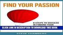 [Ebook] Find Your Passion: 6 Steps to Success in Finding your Passion for a Fulfilling Life
