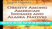 [FREE] EBOOK Obesity Among American Indians and Alaska Natives (Public Health in the 21st Century)