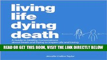 [READ] EBOOK Living Life Dying Death | A Guide to Healthy Conversations about Death and Dying to