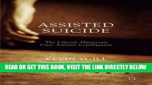 [READ] EBOOK Assisted Suicide: The Liberal, Humanist Case Against Legalization BEST COLLECTION