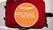 How to Pack for Your Nude Beach Vacation