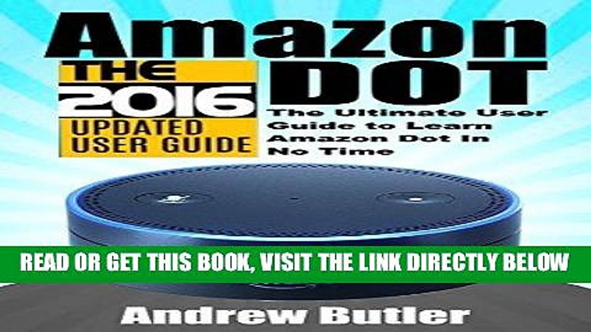 EBOOK] DOWNLOAD Amazon Echo: Dot: The Ultimate User Guide to Learn Amazon Dot In No Time (Amazon