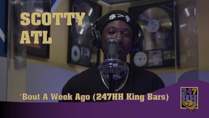 Scotty ATL - Bouta Week Ago (247HH King Bars)