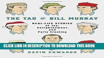 Ebook The Tao of Bill Murray: Real-Life Stories of Joy, Enlightenment, and Party Crashing Free Read
