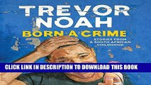 Ebook Born a Crime: Stories from a South African Childhood Free Read