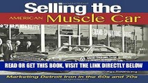 [READ] EBOOK Selling the American Muscle Car: Marketing Detroit Iron in the 60s and 70s ONLINE
