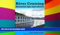 READ FULL  River Cruising. Essential Tips and Advice: River Cruise Tips, Tricks and Advice