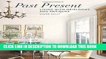 Ebook Past Present: Living with Heirlooms and Antiques Free Read
