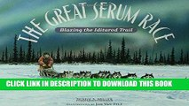 Read The Great Serum Race: Blazing the Iditarod Trail Ebook