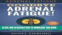 Ebook Adrenal Fatigue: Goodbye - Adrenal Fatigue! The Ultimate Solution For - Adrenal Fatigue