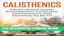 [READ] EBOOK Calisthenics: Calisthenics Guide: BodyWeight Exercises, Workout Progression and