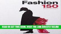 [EBOOK] DOWNLOAD Fashion 150: 150 Years / 150 Designers PDF