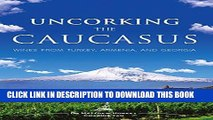 Best Seller Uncorking the Caucasus: Wines from Turkey, Armenia, and Georgia Free Read