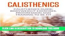 Ebook Calisthenics: Calisthenics Guide: BodyWeight Exercises, Workout Progression and Training to