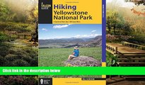 READ FULL  Hiking Yellowstone National Park: A Guide To More Than 100 Great Hikes (Regional Hiking