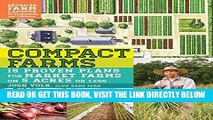 [EBOOK] DOWNLOAD Compact Farms: 15 Proven Plans for Market Farms on 5 Acres or Less; Includes