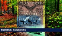 Must Have PDF  Around the World with Citizen Train: The Sensational Adventures of the Real Phileas