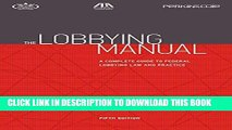 [New] Ebook The Lobbying Manual: A Complete Guide to Federal Lobbying Law and Practice Free Online