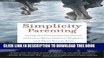 [PDF] Simplicity Parenting: Using the Extraordinary Power of Less to Raise Calmer, Happier, and