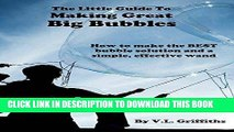 [FREE] EBOOK The Little Guide to Making Great Big Bubbles: How to make the best bubble solution