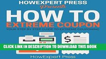 [FREE] EBOOK How to Extreme Coupon: Your Step-by-Step Guide to Extreme Couponing BEST COLLECTION