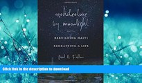 READ PDF Architecture by Moonlight: Rebuilding Haiti, Redrafting a Life READ PDF BOOKS ONLINE