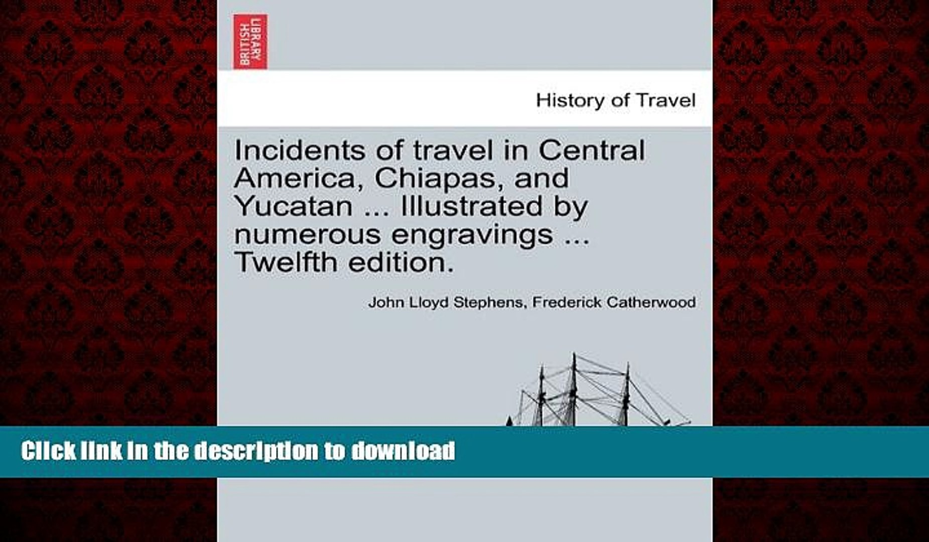 Illustrated by Numerous Engravings .. Chiapas Twelfth Edition. and Yucatan .. Incidents of Travel in Central America