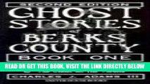 [EBOOK] DOWNLOAD Ghost Stories of Berks County (Ghost Stories of Berks County (Pennsylvania)) GET