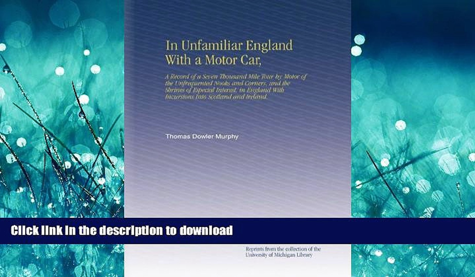 READ BOOK  In Unfamiliar England With a Motor Car,: A Record of a Seven Thousand Mile Tour by