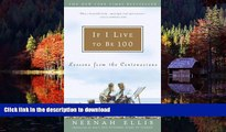 Buy books  If I Live to Be 100: Lessons from the Centenarians online