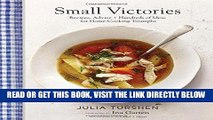 [EBOOK] DOWNLOAD Small Victories: Recipes, Advice + Hundreds of Ideas for Home Cooking Triumphs PDF
