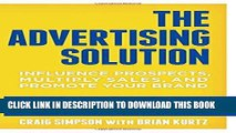 Ebook The Advertising Solution: Influence Prospects, Multiply Sales, and Promote Your Brand Free