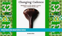 Big Deals  Changing Cadence: Meditations on Life, Family and Country from a Leather Bicycle Seat
