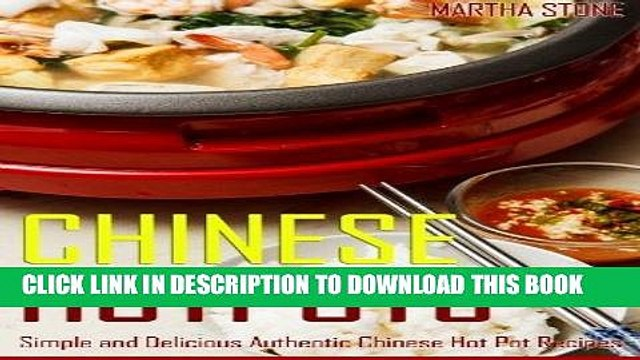 [Free Read] Chinese Hotpots: Simple and Delicious Authentic Chinese Hot Pot Recipes Full Online