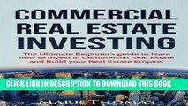 Ebook Commercial Real Estate Investing: The Ultimate Beginner s guide to learn how to invest in