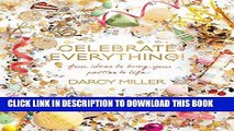 Read Now Celebrate Everything!: Fun Ideas to Bring Your Parties to Life Download Book
