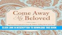 Best Seller COME AWAY MY BELOVED (365 Perpetual Calendars) Free Read