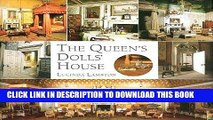 Best Seller The Queen s Dolls  House: A Dollhouse Made for Queen Mary Free Read