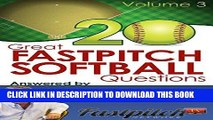 [Ebook] 20 Great Fastpitch Softball Questions Answered Volume 3: Questions asked on the Fastpitch