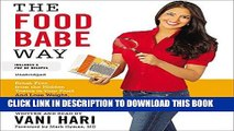 Read Now The Food Babe Way: Break Free from the Hidden Toxins in Your Food and Lose Weight, Look
