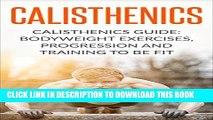 [Ebook] Calisthenics: Calisthenics Guide: BodyWeight Exercises, Workout Progression and Training