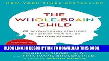 Read Now The Whole-Brain Child: 12 Revolutionary Strategies to Nurture Your Child s Developing
