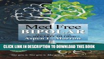 Read Now Med Free Bipolar  Thrive Naturally with the Med Free MethodTM (Med Free Method Book